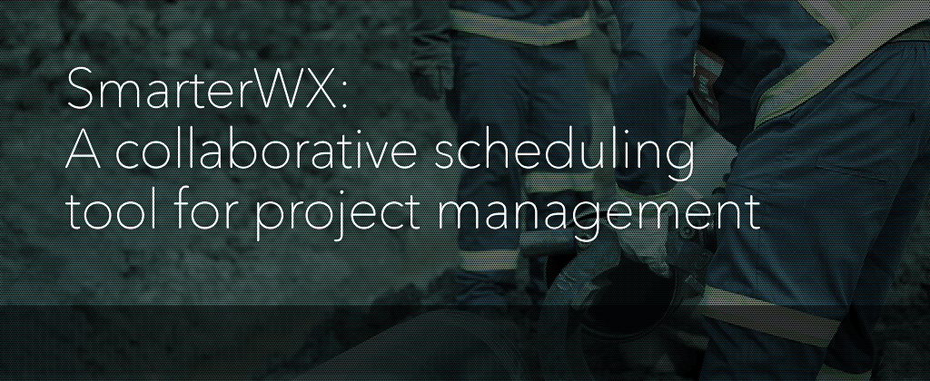 SmarterWX - a collaborative scheduling tool for project management