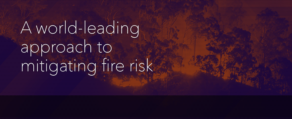 A world-leading approach to mitigating fire risk